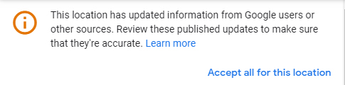 This location has updated information from Google users or other sources. Review these published updates to make sure that they're accurate.
